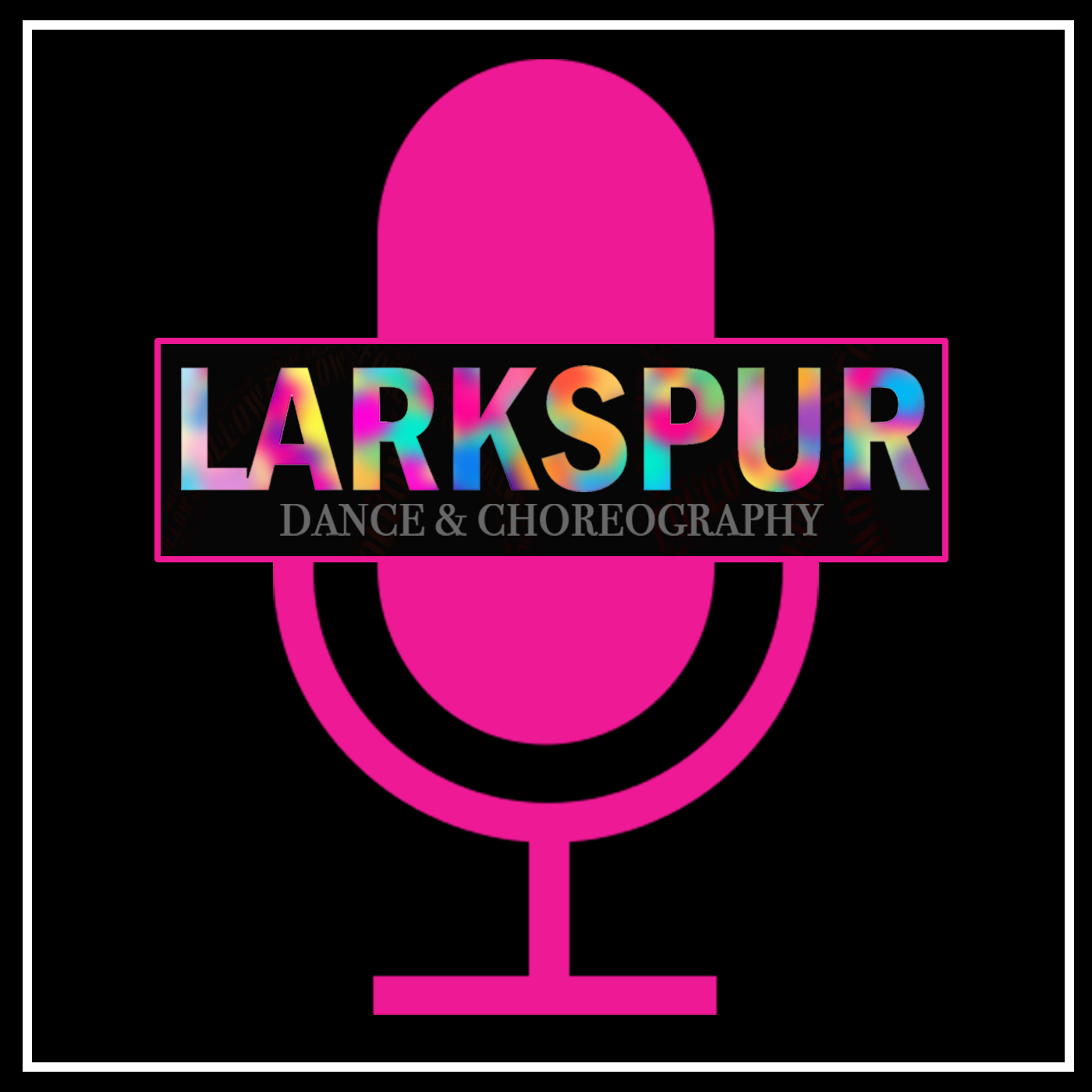 Larkspur Dance & Choreography Podcast